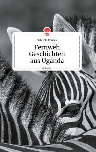 Fernweh Geschichten aus Uganda. Life is a Story