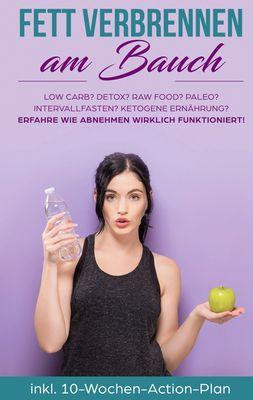 Fett verbrennen am Bauch: Low Carb? Detox? Raw Food? Paleo? Intervallfasten? Ketogene Ernährung? Erfahre, wie Abnehmen wirklich funktioniert!