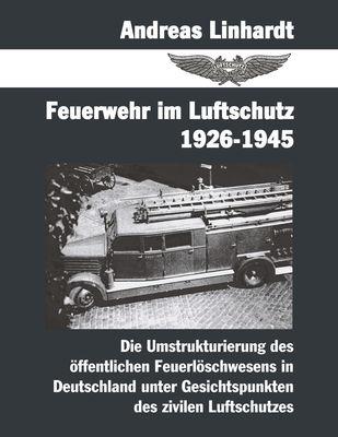 Feuerwehr im Luftschutz 1926-1945