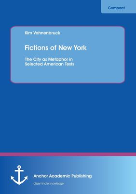 Fictions of New York: The City as Metaphor in Selected American Texts