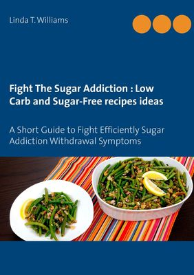 Fight The Sugar Addiction : Low Carb and Sugar-Free recipes ideas