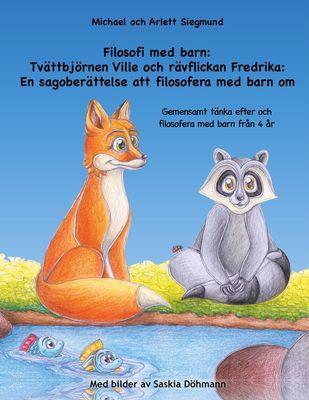 Filosofi med barn: Tvättbjörnen Ville och rävflickan Fredrika: En sagoberättelse att filosofera med barn om