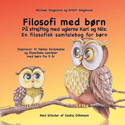 Filosofi med børn. På strejftog med uglerne Karl og Nils: En filosofisk samtalebog for børn