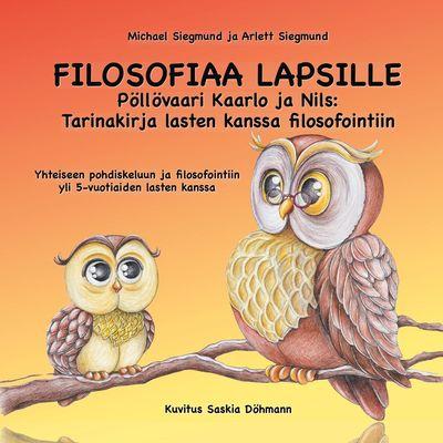 FILOSOFIAA LAPSILLE: Pöllövaari Kaarlo ja Nils: Tarinakirja lasten kanssa filosofointiin