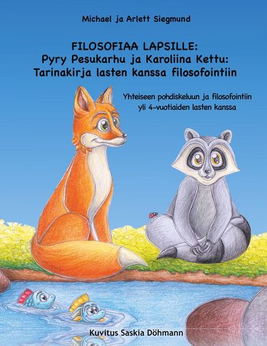 FILOSOFIAA LAPSILLE: Pyry Pesukarhu ja Karoliina Kettu: Tarinakirja lasten kanssa filosofointiin