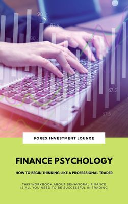 Finance Psychology: How To Begin Thinking Like A Professional Trader (This Workbook About Behavioral Finance Is All You Need To Be Successful In Trading)