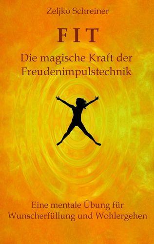 FIT – Die magische Kraft der Freudenimpulstechnik
