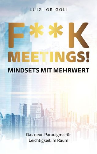 F**k Meetings Mindsets mit Mehrwert