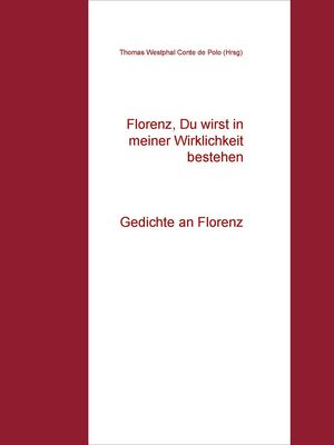 Florenz, Du wirst in meiner Wirklichkeit bestehen