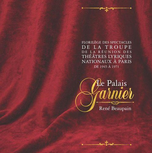 Florilège des spectacles de la troupe de la Réunion des théâtres lyriques nationaux à Paris, de 1945 à 1971