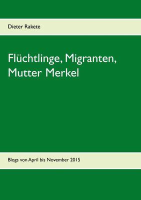 Flüchtlinge, Migranten, Mutter Merkel