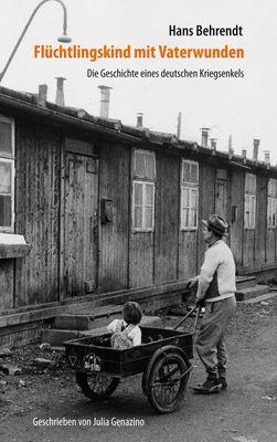 Flüchtlingskind mit Vaterwunden – Die Geschichte eines deutschen Kriegsenkels