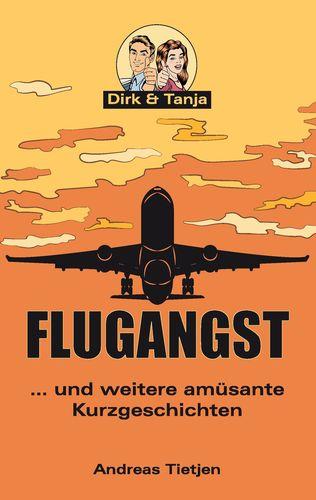 Flugangst ... und weitere amüsante Kurzgeschichten