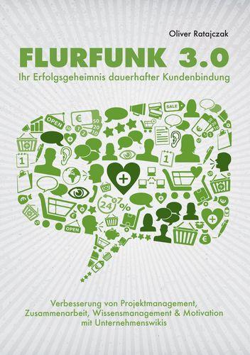 Flurfunk 3.0 - Ihr Erfolgsgeheimnis dauerhafter Kundenbindung