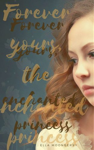 Forever yours, the enchanted princess