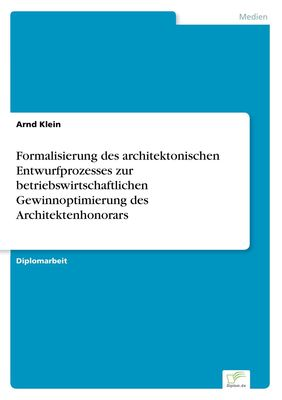 Formalisierung des architektonischen Entwurfprozesses zur betriebswirtschaftlichen Gewinnoptimierung des Architektenhonorars
