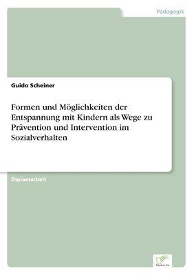 Formen und Möglichkeiten der Entspannung mit Kindern als Wege zu Prävention und Intervention im Sozialverhalten