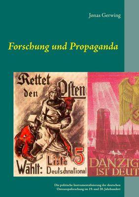 Forschung und Propaganda - Die politische Instrumentalisierung der deutschen Osteuropaforschung im 19. und 20. Jahrhundert