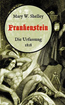 Frankenstein oder, Der moderne Prometheus. Die Urfassung von 1818