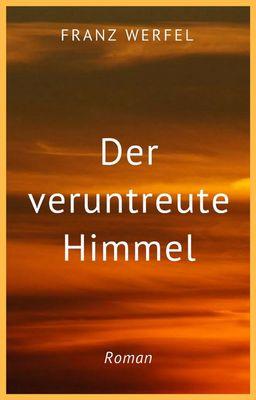 Franz Werfel: Der veruntreute Himmel