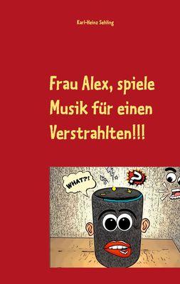 Frau Alex, spiele Musik für einen Verstrahlten!!!