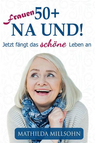 Frauen 50+ na und!