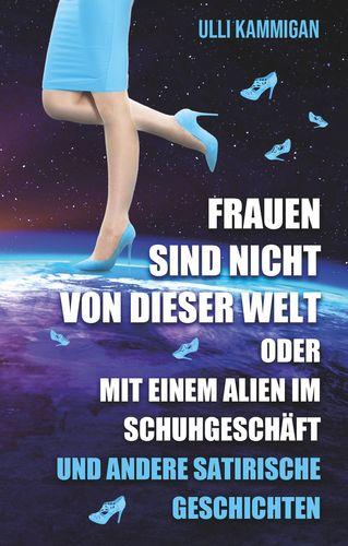 Frauen sind nicht von dieser Welt oder Mit einem Alien im Schuhgeschäft