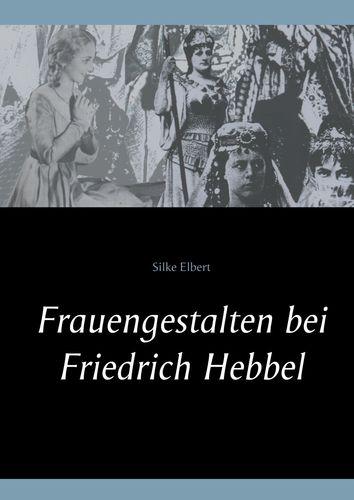 Frauengestalten bei Friedrich Hebbel