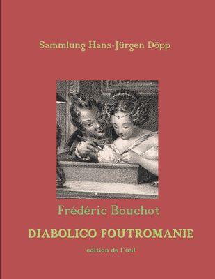Frédéric Bouchot, Diabolico Foutromanie