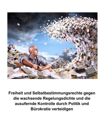 Freiheit und Selbstbestimmungsrechte gegen die wachsende Regelungsdichte und die ausufernde Kontrolle durch Politik und Bürokratie verteidigen