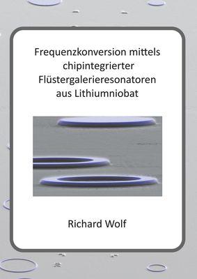 Frequenzkonversion mittels chipintegrierter Flüstergalerieresonatoren aus Lithiumniobat