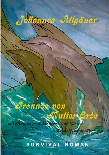 Freunde von Mutter Erde - Mit Naturwesen, Delfinen und Walen Erdheilung praktizieren