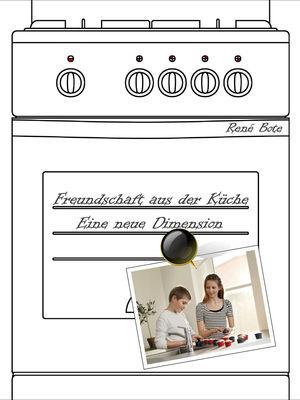 Freundschaft aus der Küche - Eine neue Dimension