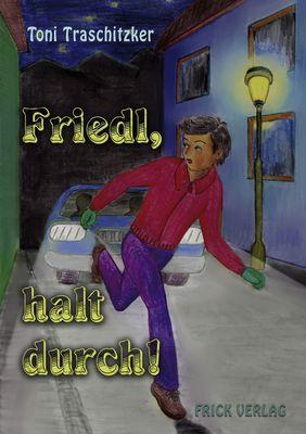 Friedl, halt durch!