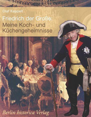 Friedrich der Große: Meine Koch- und Küchengeheimnisse