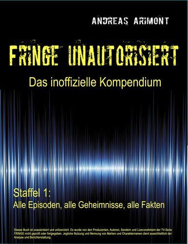 Fringe unautorisiert – Das inoffizielle Kompendium Staffel 1: Alle Episoden, alle Geheimnisse, alle Fakten