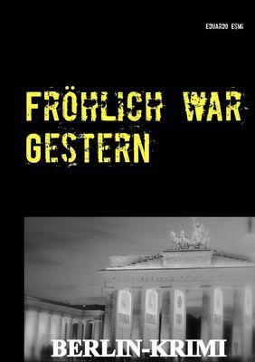 Fröhlich war Gestern, Berlin-Krimi