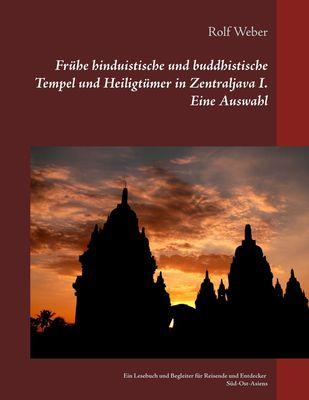Frühe hinduistische und buddhistische Tempel und Heiligtümer in Zentraljava I. Eine Auswahl