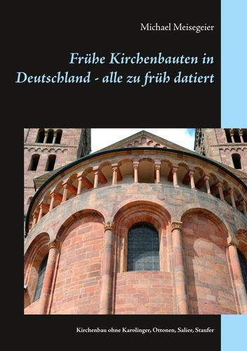 Frühe Kirchenbauten in Deutschland - alle zu früh datiert