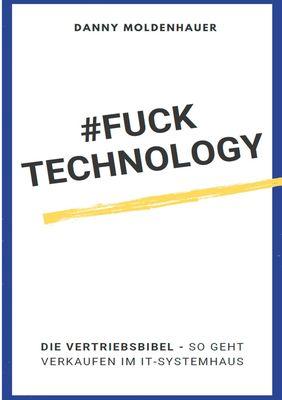 #FUCK TECHNOLOGY - Die IT-Vertriebsbibel