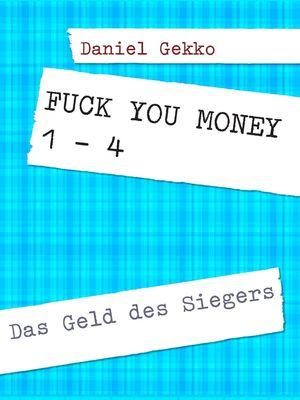 Fuck You Money 1 bis 4
