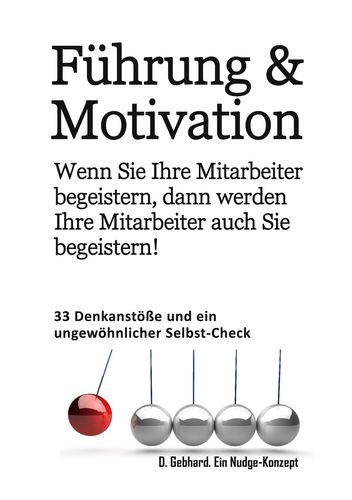 Führung & Motivation. Wenn Sie Ihre Mitarbeiter begeistern, dann werden Ihre Mitarbeiter auch Sie begeistern!