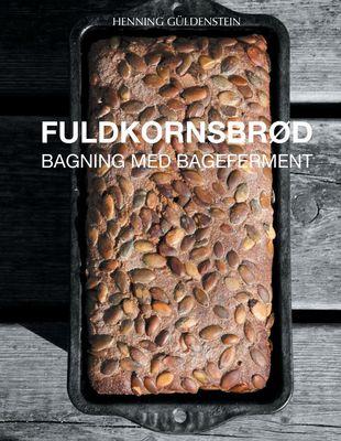 Fuldkornsbrød - Bagning med bageferment