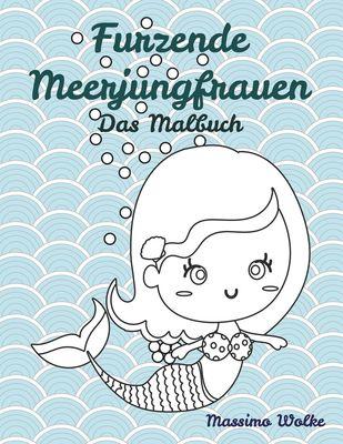 Furzende Meerjungfrauen - Das Malbuch