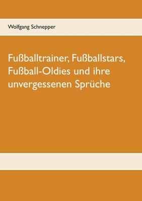 Fußballtrainer, Fußballstars, Fußball-Oldies und ihre unvergessenen Sprüche