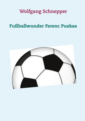 Fußballwunder Ferenc Puskas