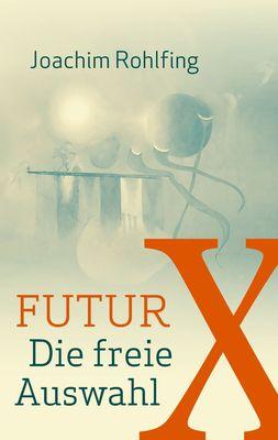 Futur X. Die freie Auswahl