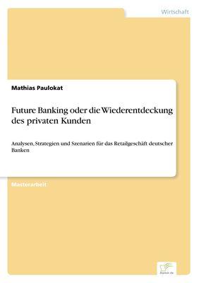 Future Banking oder die Wiederentdeckung des privaten Kunden