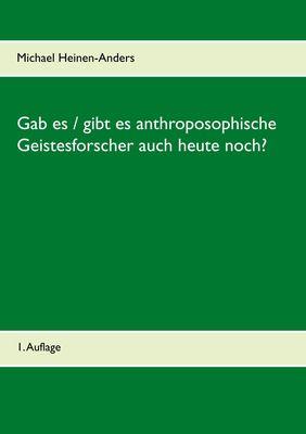 Gab es / gibt es anthroposophische Geistesforscher auch heute noch?