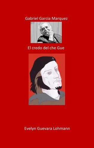 Gabriel García Márquez. El creador de Che Guevara